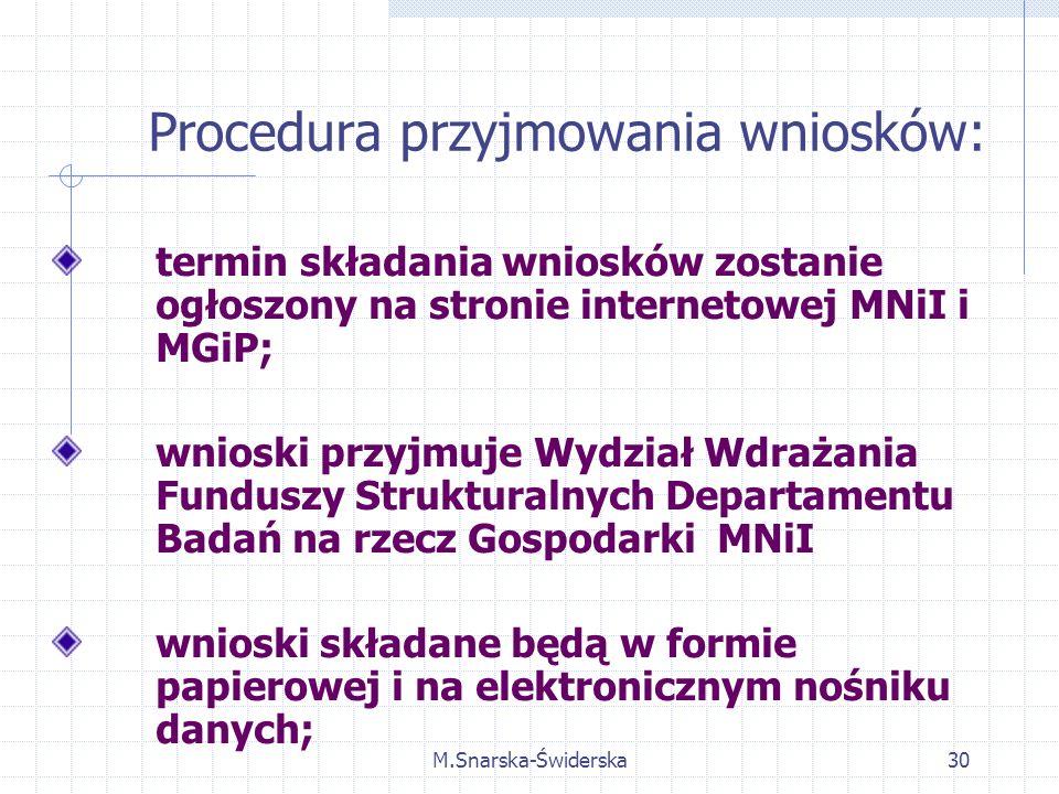 M.Snarska-Świderska30 termin składania wniosków zostanie ogłoszony na stronie internetowej MNiI i MGiP; wnioski przyjmuje Wydział Wdrażania Funduszy Strukturalnych Departamentu Badań na rzecz Gospodarki MNiI wnioski składane będą w formie papierowej i na elektronicznym nośniku danych; Procedura przyjmowania wniosków: