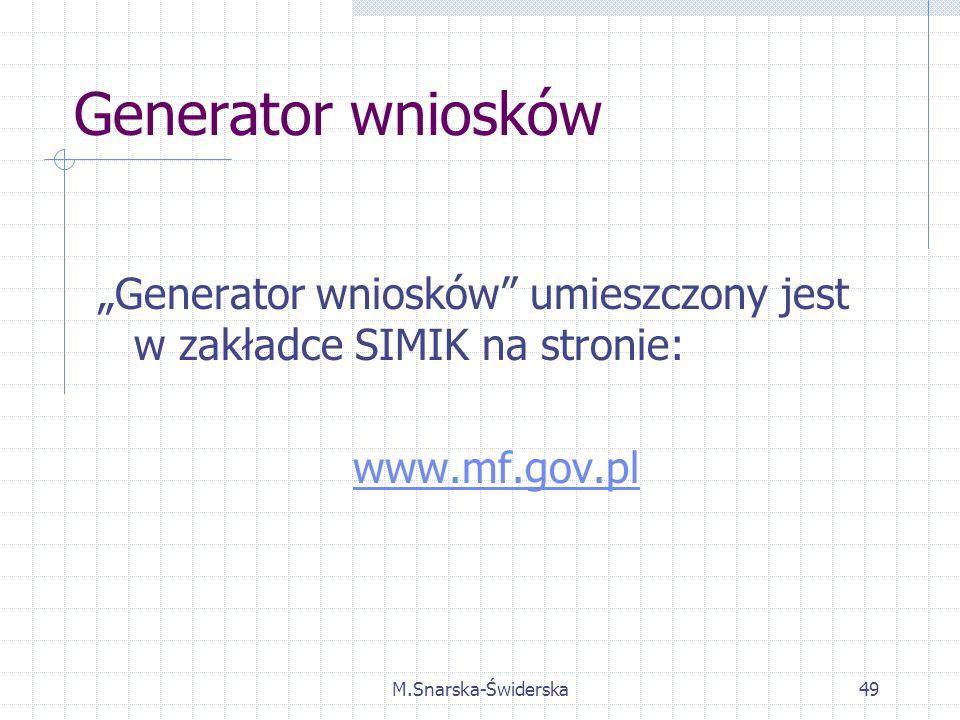 M.Snarska-Świderska49 Generator wniosków Generator wniosków umieszczony jest w zakładce SIMIK na stronie: www.mf.gov.pl