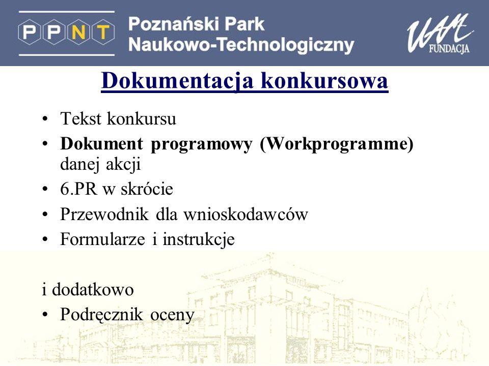 Dokumentacja konkursowa Tekst konkursu Dokument programowy (Workprogramme) danej akcji 6.PR w skrócie Przewodnik dla wnioskodawców Formularze i instrukcje i dodatkowo Podręcznik oceny