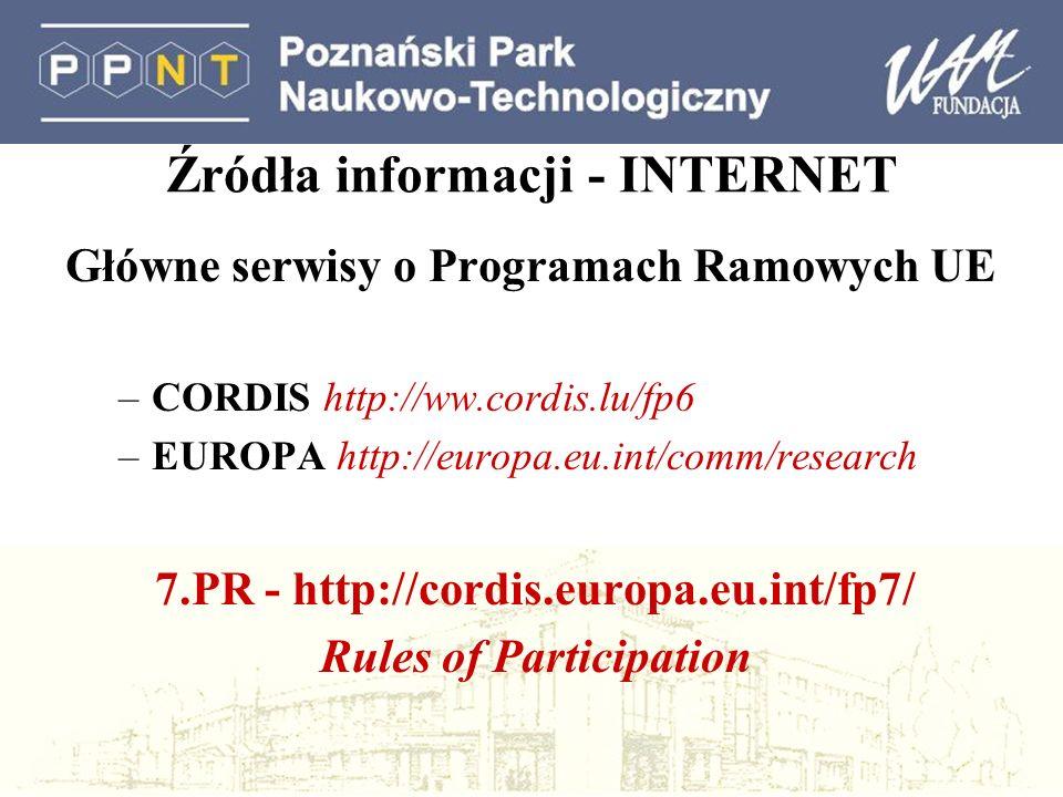 Źródła informacji - INTERNET Główne serwisy o Programach Ramowych UE –CORDIS http://ww.cordis.lu/fp6 –EUROPA http://europa.eu.int/comm/research 7.PR - http://cordis.europa.eu.int/fp7/ Rules of Participation