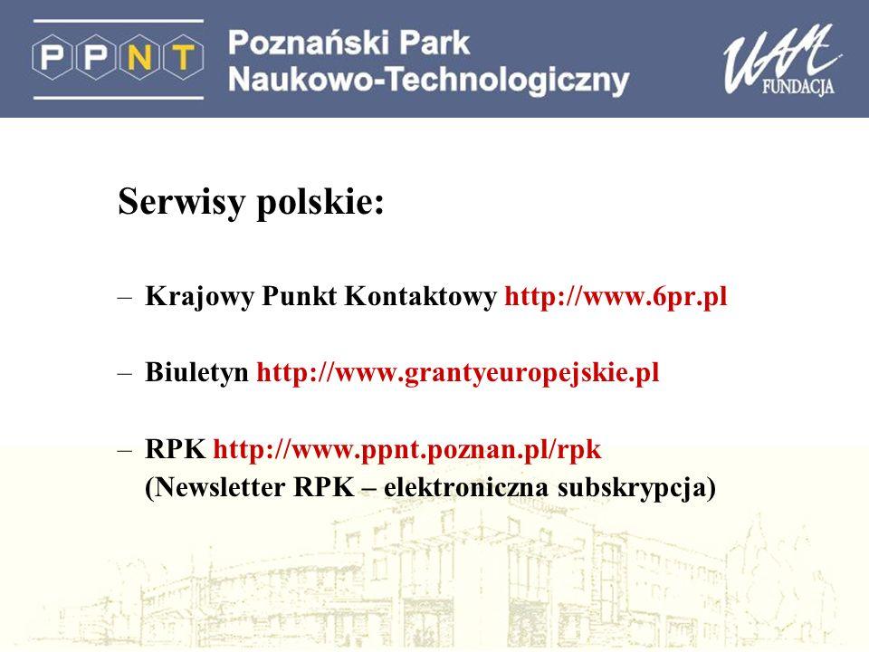 Serwisy polskie: –Krajowy Punkt Kontaktowy http://www.6pr.pl –Biuletyn http://www.grantyeuropejskie.pl –RPK http://www.ppnt.poznan.pl/rpk (Newsletter RPK – elektroniczna subskrypcja)