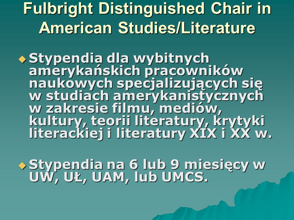 Fulbright Distinguished Chair in American Studies/Literature Stypendia dla wybitnych amerykańskich pracowników naukowych specjalizujących się w studia