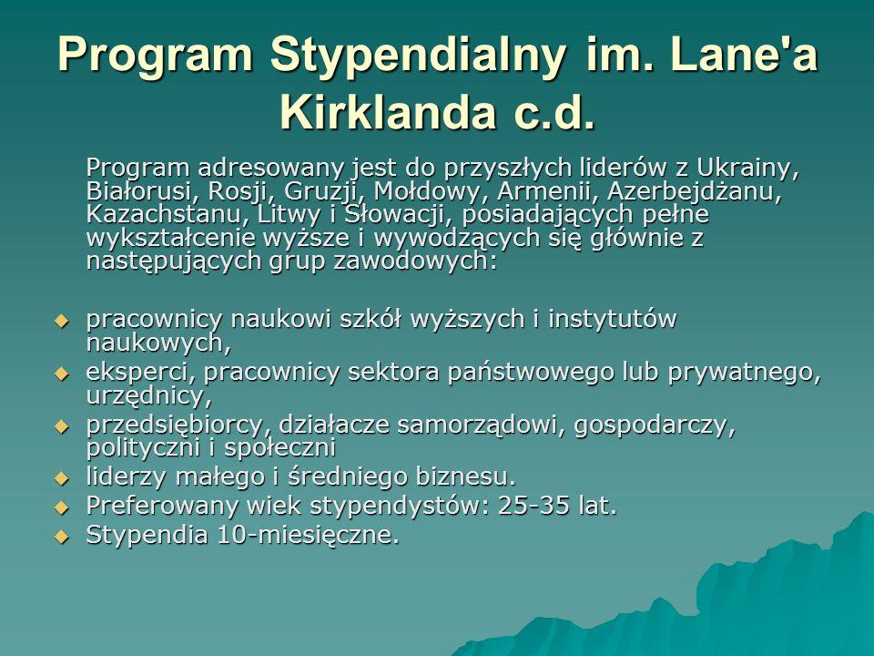 Program Stypendialny im. Lane'a Kirklanda c.d. Program adresowany jest do przyszłych liderów z Ukrainy, Białorusi, Rosji, Gruzji, Mołdowy, Armenii, Az