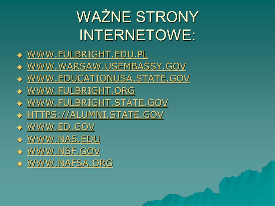 WAŻNE STRONY INTERNETOWE: WWW.FULBRIGHT.EDU.PL WWW.FULBRIGHT.EDU.PL WWW.FULBRIGHT.EDU.PL WWW.WARSAW.USEMBASSY.GOV WWW.WARSAW.USEMBASSY.GOV WWW.WARSAW.