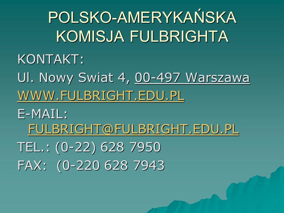 POLSKO-AMERYKAŃSKA KOMISJA FULBRIGHTA KONTAKT: Ul. Nowy Swiat 4, 00-497 Warszawa WWW.FULBRIGHT.EDU.PL E-MAIL: FULBRIGHT@FULBRIGHT.EDU.PL FULBRIGHT@FUL