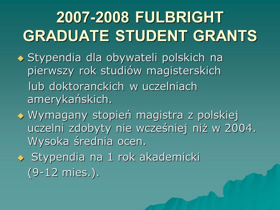 2007-2008 FULBRIGHT GRADUATE STUDENT GRANTS Stypendia dla obywateli polskich na pierwszy rok studiów magisterskich Stypendia dla obywateli polskich na