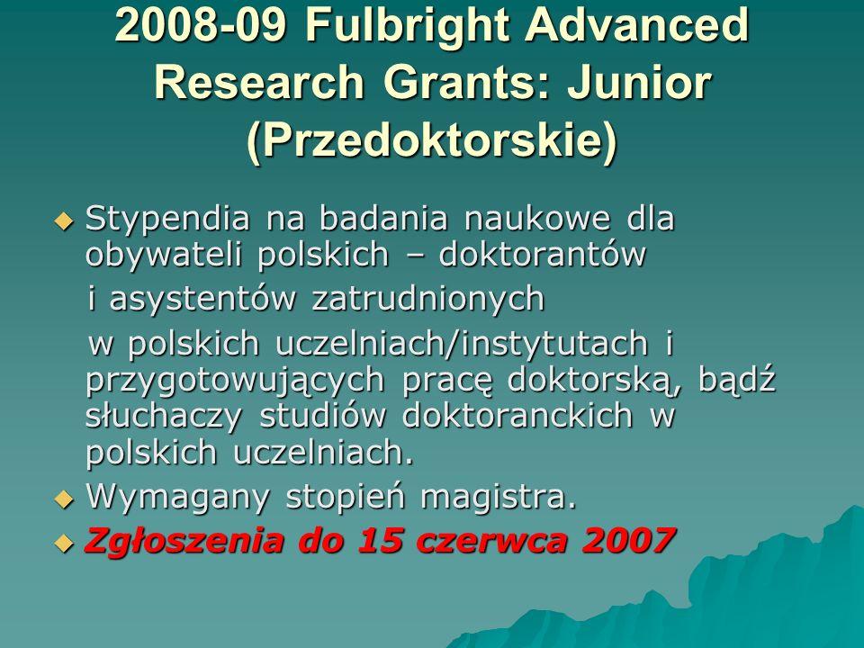 2008-09 Fulbright Advanced Research Grants: Junior (Przedoktorskie) Stypendia na badania naukowe dla obywateli polskich – doktorantów Stypendia na bad