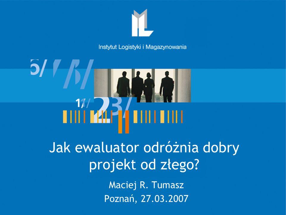 Jak ewaluator odróżnia dobry projekt od złego? Maciej R. Tumasz Poznań, 27.03.2007