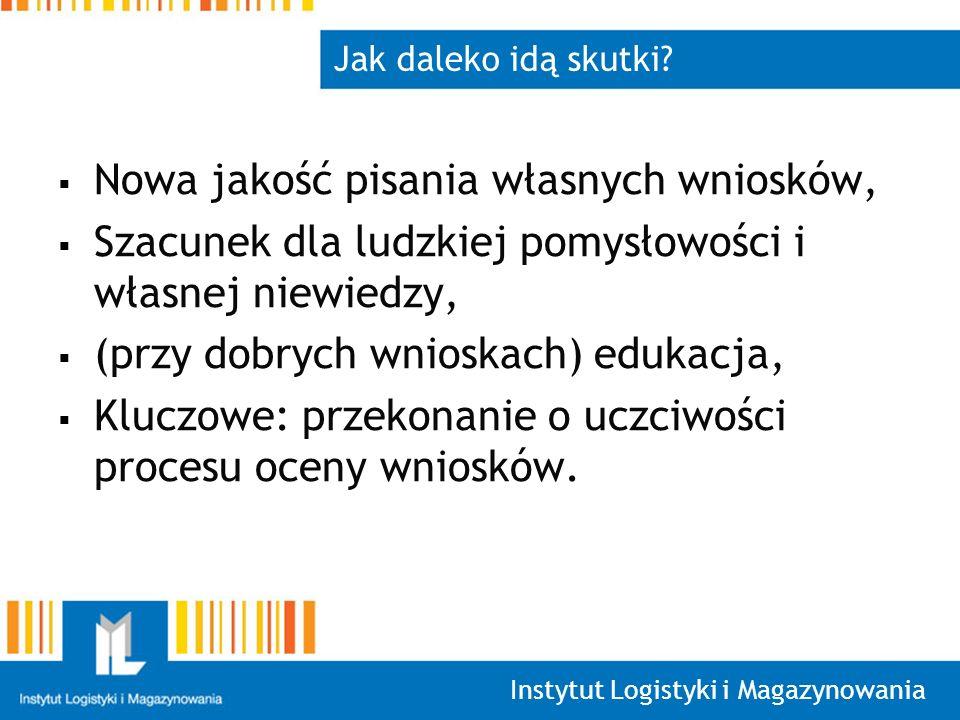 Instytut Logistyki i Magazynowania Jak daleko idą skutki? Nowa jakość pisania własnych wniosków, Szacunek dla ludzkiej pomysłowości i własnej niewiedz