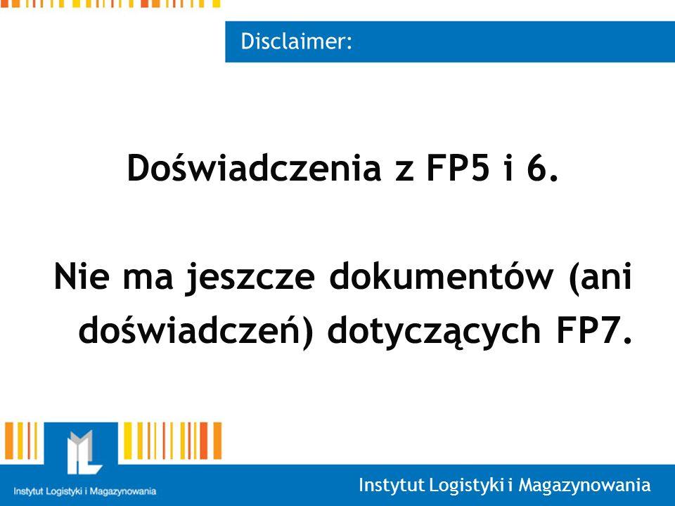 Instytut Logistyki i Magazynowania Disclaimer: Doświadczenia z FP5 i 6.