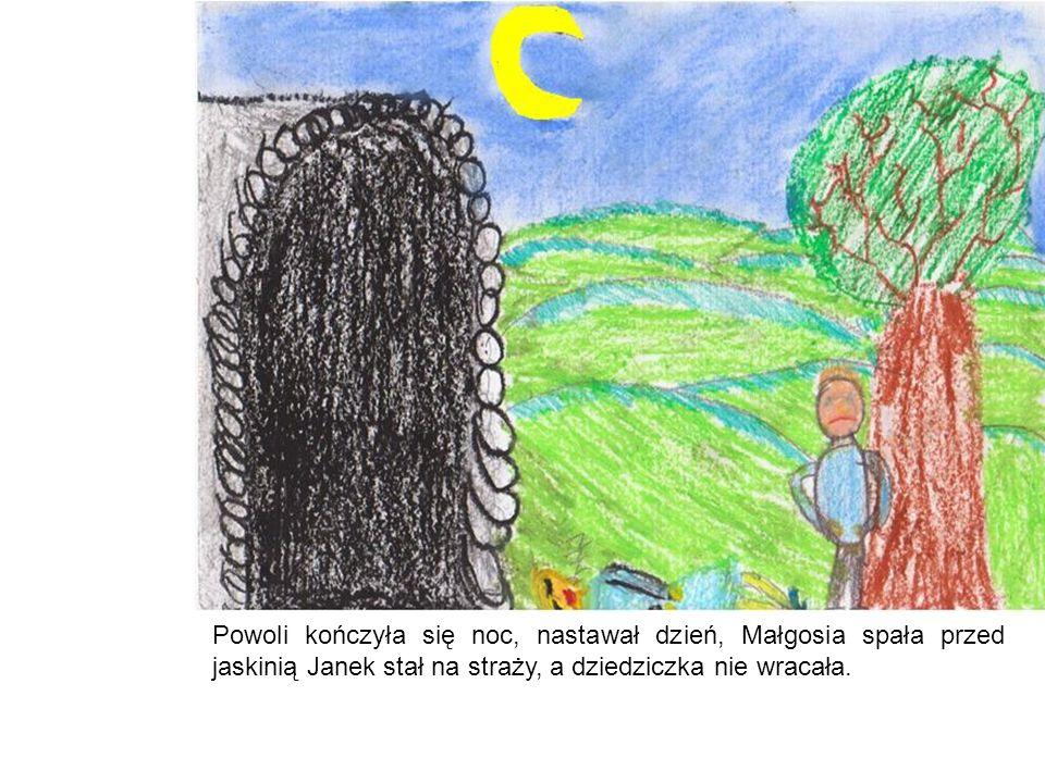 Powoli kończyła się noc, nastawał dzień, Małgosia spała przed jaskinią Janek stał na straży, a dziedziczka nie wracała.
