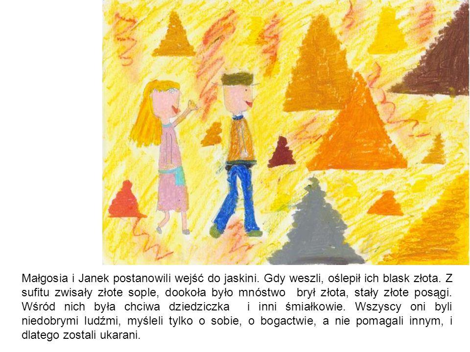Małgosia i Janek postanowili wejść do jaskini. Gdy weszli, oślepił ich blask złota. Z sufitu zwisały złote sople, dookoła było mnóstwo brył złota, sta