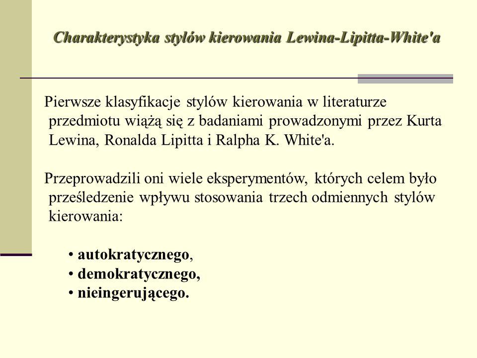 Charakterystyka stylów kierowania Lewina-Lipitta-White'a Pierwsze klasyfikacje stylów kierowania w literaturze przedmiotu wiążą się z badaniami prowad