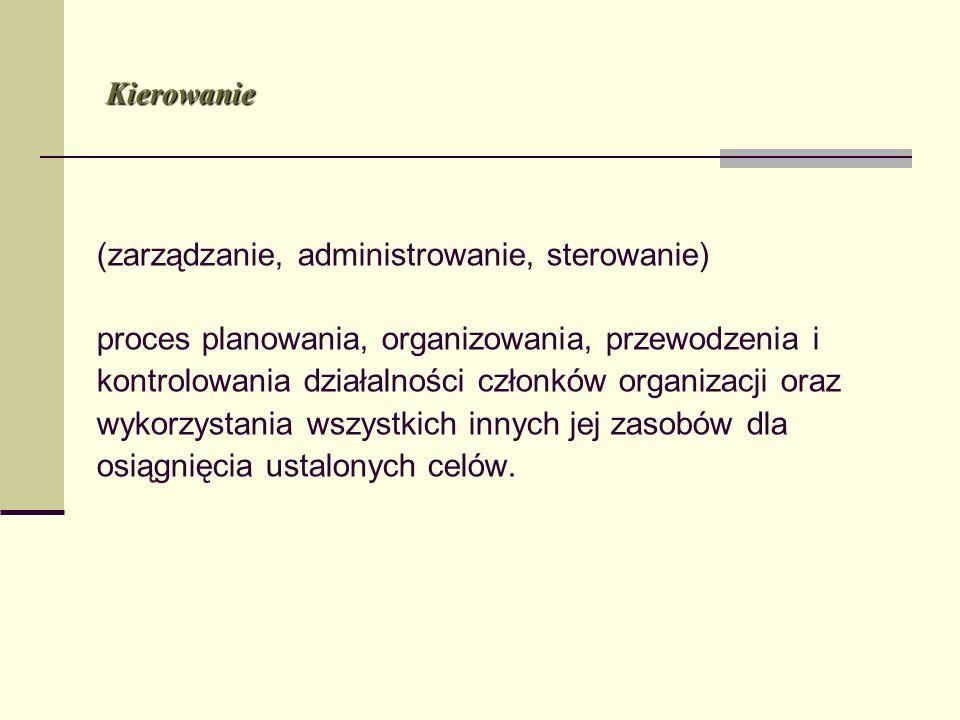 (zarządzanie, administrowanie, sterowanie) proces planowania, organizowania, przewodzenia i kontrolowania działalności członków organizacji oraz wykor