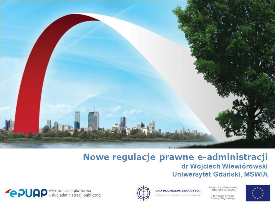 Projekt współfinansowany przez Unię Europejską Europejski Fundusz Rozwoju Regionalnego Nowe regulacje prawne e-administracji dr Wojciech Wiewiórowski Uniwersytet Gdański, MSWiA.