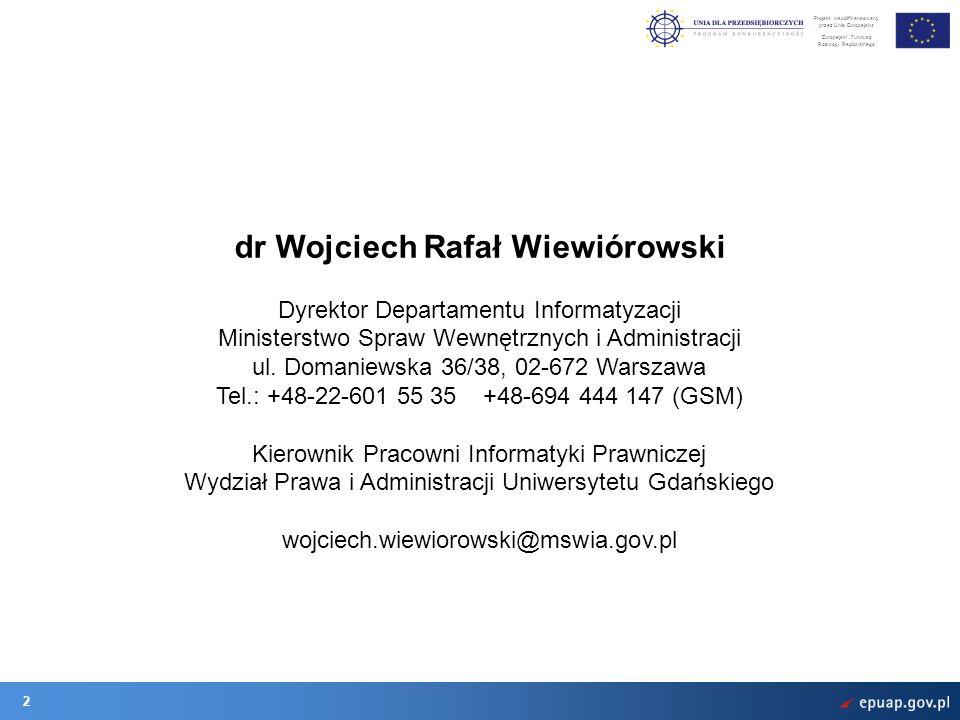 Projekt współfinansowany przez Unię Europejską Europejski Fundusz Rozwoju Regionalnego 2 dr Wojciech Rafał Wiewiórowski Dyrektor Departamentu Informatyzacji Ministerstwo Spraw Wewnętrznych i Administracji ul.