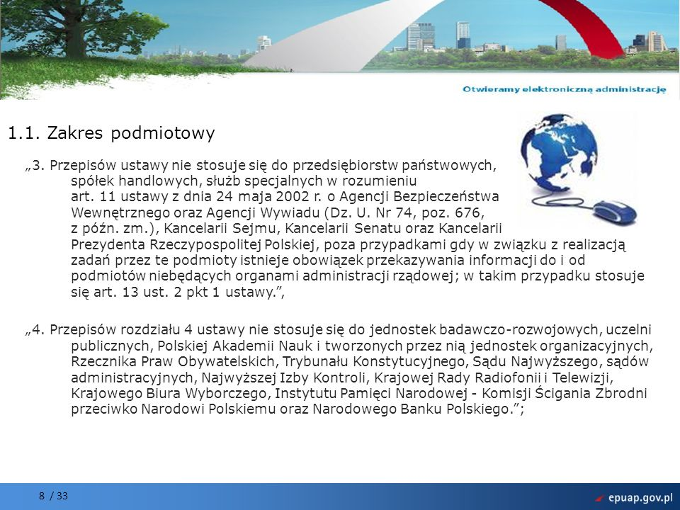 Projekt współfinansowany przez Unię Europejską Europejski Fundusz Rozwoju Regionalnego 8 / 33 1.1. Zakres podmiotowy 3. Przepisów ustawy nie stosuje s