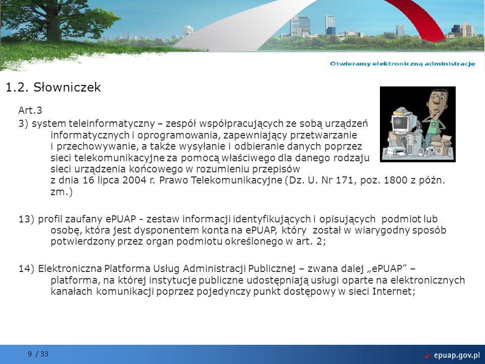 Projekt współfinansowany przez Unię Europejską Europejski Fundusz Rozwoju Regionalnego 9 / 33 1.2. Słowniczek Art.3 3) system teleinformatyczny – zesp