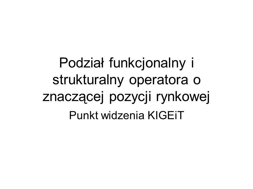 Podział funkcjonalny i strukturalny operatora o znaczącej pozycji rynkowej Punkt widzenia KIGEiT