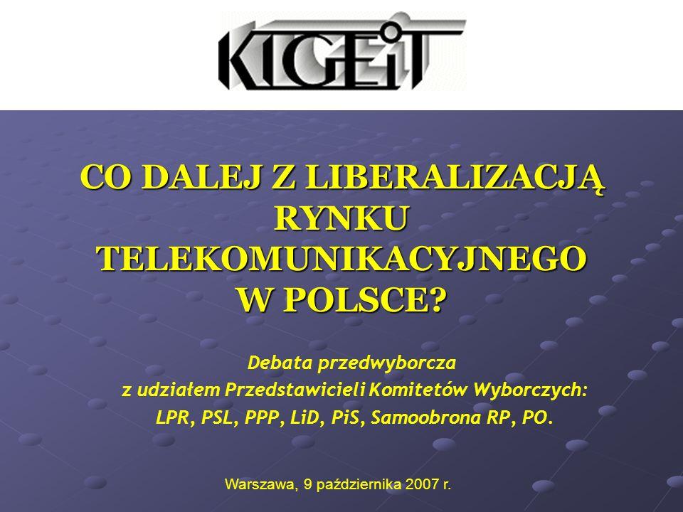CO DALEJ Z LIBERALIZACJĄ RYNKU TELEKOMUNIKACYJNEGO W POLSCE? Debata przedwyborcza z udziałem Przedstawicieli Komitetów Wyborczych: LPR, PSL, PPP, LiD,