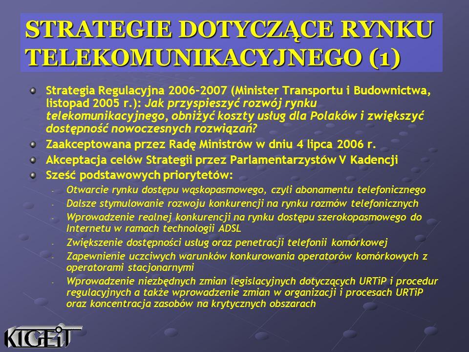 STRATEGIE DOTYCZĄCE RYNKU TELEKOMUNIKACYJNEGO (1) Strategia Regulacyjna 2006-2007 (Minister Transportu i Budownictwa, listopad 2005 r.): Jak przyspies