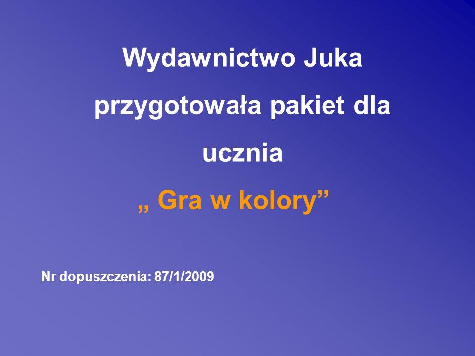 Wydawnictwo Juka przygotowała pakiet dla ucznia Gra w kolory Nr dopuszczenia: 87/1/2009