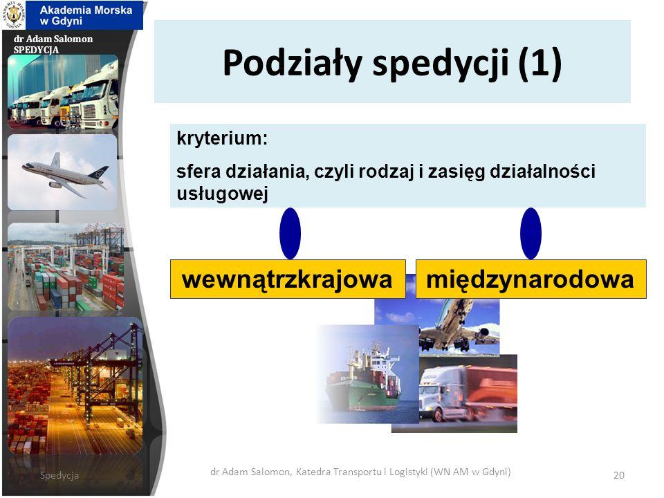 dr Adam Salomon SPEDYCJA Podziały spedycji (1) wewnątrzkrajowamiędzynarodowa kryterium: sfera działania, czyli rodzaj i zasięg działalności usługowej