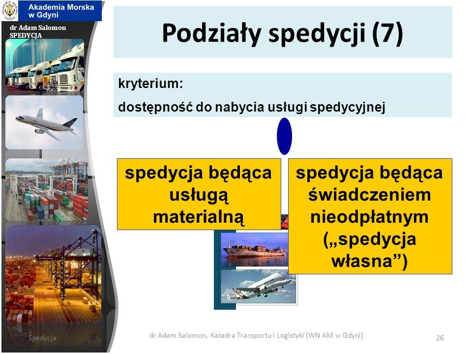dr Adam Salomon SPEDYCJA Podziały spedycji (7) spedycja będąca usługą materialną kryterium: dostępność do nabycia usługi spedycyjnej spedycja będąca ś