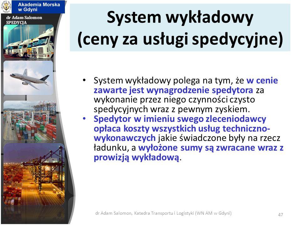 dr Adam Salomon SPEDYCJA System wykładowy (ceny za usługi spedycyjne) System wykładowy polega na tym, że w cenie zawarte jest wynagrodzenie spedytora