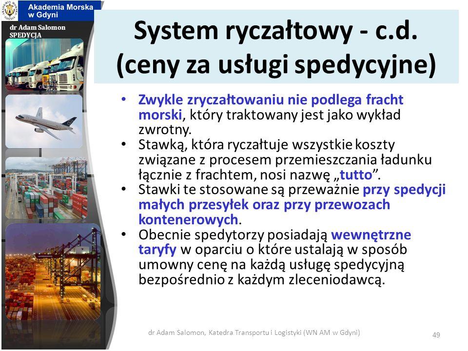 dr Adam Salomon SPEDYCJA System ryczałtowy - c.d. (ceny za usługi spedycyjne) Zwykle zryczałtowaniu nie podlega fracht morski, który traktowany jest j
