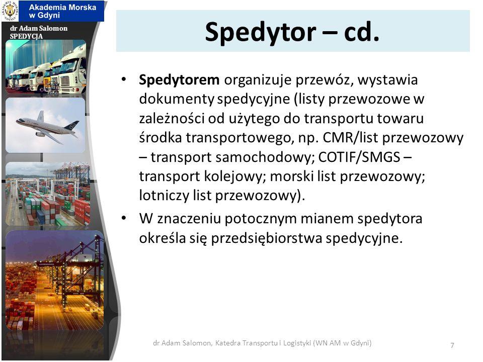 dr Adam Salomon SPEDYCJA Spedytor – cd. Spedytorem organizuje przewóz, wystawia dokumenty spedycyjne (listy przewozowe w zależności od użytego do tran