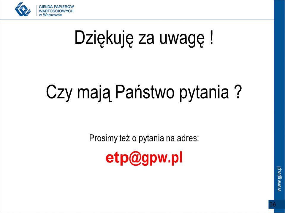 36 Dziękuję za uwagę ! Czy mają Państwo pytania ? Prosimy też o pytania na adres: etp @gpw.pl