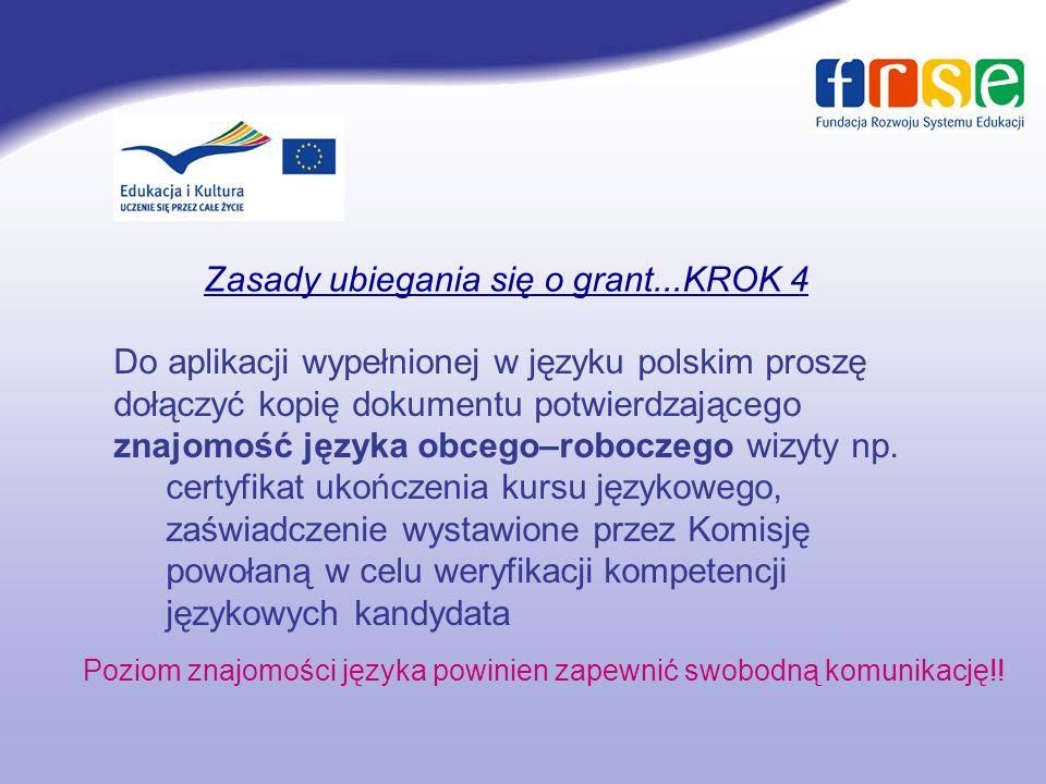 Zasady ubiegania się o grant...KROK 4 Do aplikacji wypełnionej w języku polskim proszę dołączyć kopię dokumentu potwierdzającego znajomość języka obcego–roboczego wizyty np.