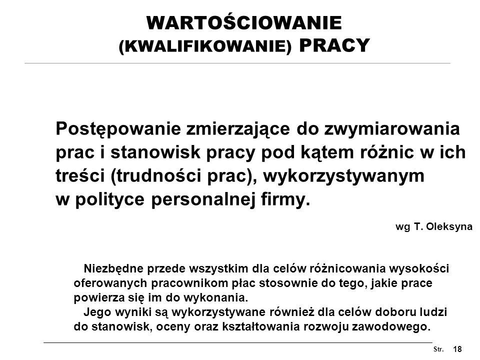 Str. 18 WARTOŚCIOWANIE (KWALIFIKOWANIE) PRACY Postępowanie zmierzające do zwymiarowania prac i stanowisk pracy pod kątem różnic w ich treści (trudnośc