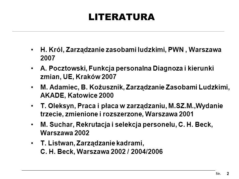 Str. 2 LITERATURA H. Król, Zarządzanie zasobami ludzkimi, PWN, Warszawa 2007 A. Pocztowski, Funkcja personalna Diagnoza i kierunki zmian, UE, Kraków 2