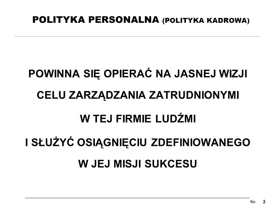 Str. 3 POLITYKA PERSONALNA (POLITYKA KADROWA) POWINNA SIĘ OPIERAĆ NA JASNEJ WIZJI CELU ZARZĄDZANIA ZATRUDNIONYMI W TEJ FIRMIE LUDŹMI I SŁUŻYĆ OSIĄGNIĘ
