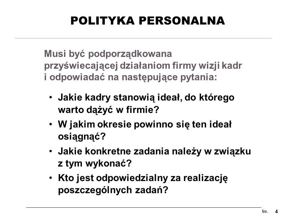 Str. 4 POLITYKA PERSONALNA Jakie kadry stanowią ideał, do którego warto dążyć w firmie? W jakim okresie powinno się ten ideał osiągnąć? Jakie konkretn