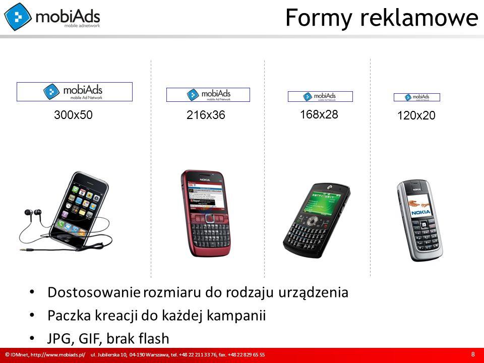 Formy reklamowe Dostosowanie rozmiaru do rodzaju urządzenia Paczka kreacji do każdej kampanii JPG, GIF, brak flash 8 © IDMnet, http://www.mobiads.pl/ ul.