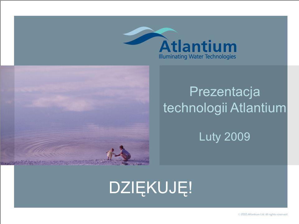 Prosta i potężna Prezentacja technologii Atlantium Luty 2009 DZIĘKUJĘ!
