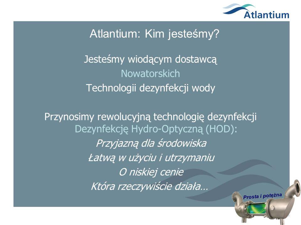 Prosta i potężna Atlantium: Kim jesteśmy? Jesteśmy wiodącym dostawcą Nowatorskich Technologii dezynfekcji wody Przynosimy rewolucyjną technologię dezy