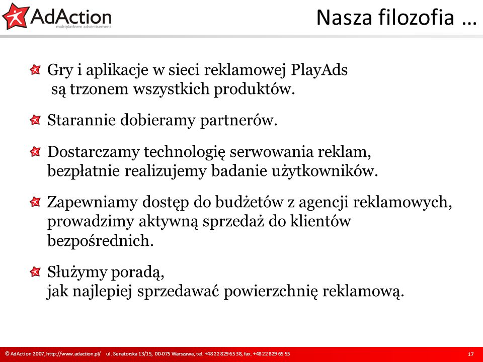 Nasza filozofia … 17 © AdAction 2007, http://www.adaction.pl/ ul.