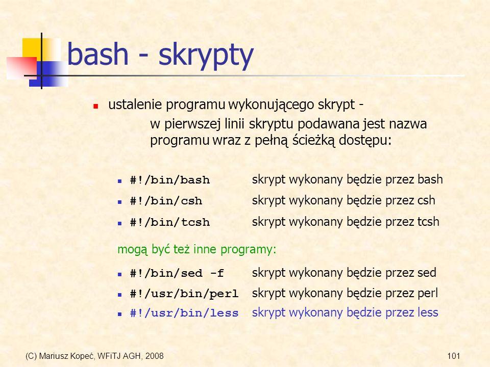 (C) Mariusz Kopeć, WFiTJ AGH, 2008101 bash - skrypty ustalenie programu wykonującego skrypt - w pierwszej linii skryptu podawana jest nazwa programu w