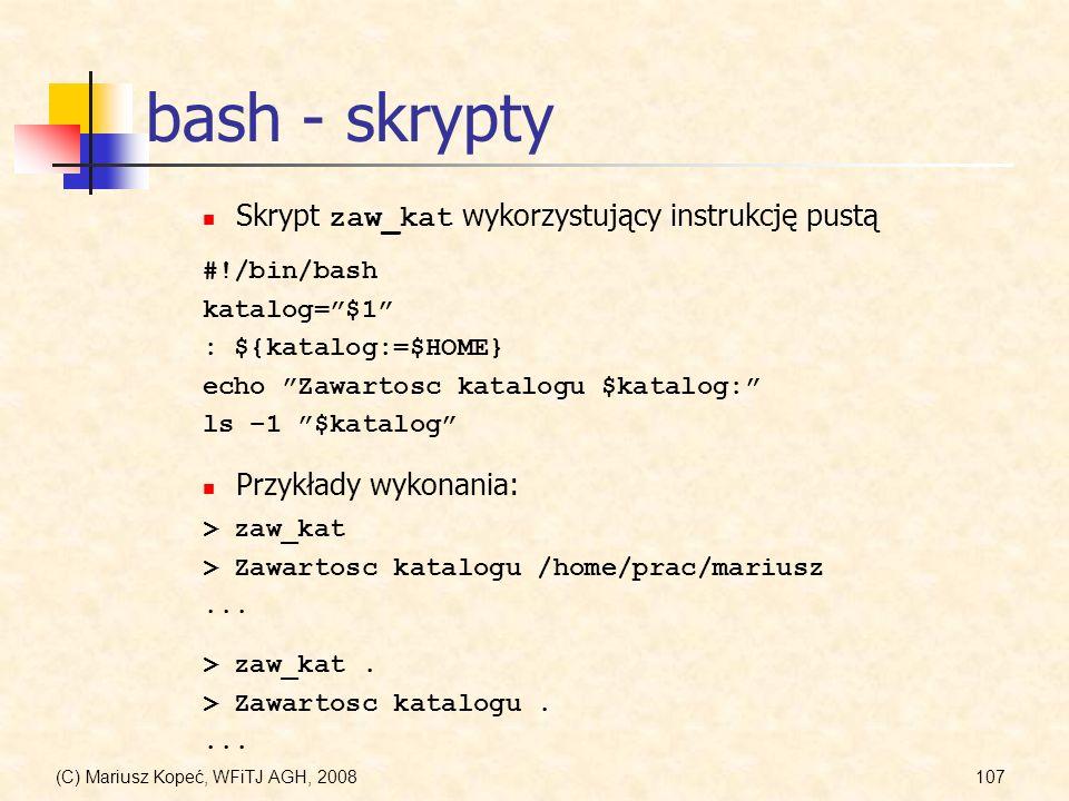 (C) Mariusz Kopeć, WFiTJ AGH, 2008107 bash - skrypty #!/bin/bash katalog=$1 : ${katalog:=$HOME} echo Zawartosc katalogu $katalog: ls –1 $katalog Skryp