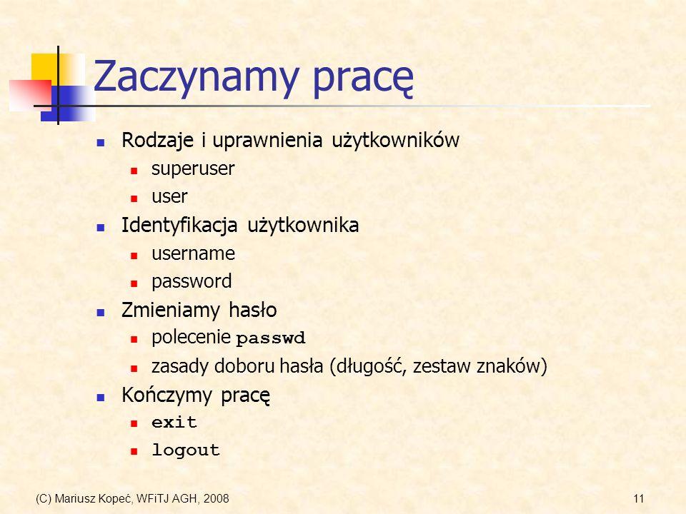 (C) Mariusz Kopeć, WFiTJ AGH, 200811 Zaczynamy pracę Rodzaje i uprawnienia użytkowników superuser user Identyfikacja użytkownika username password Zmi