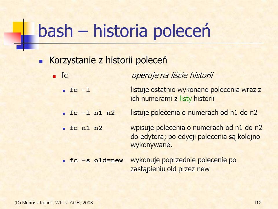 (C) Mariusz Kopeć, WFiTJ AGH, 2008112 bash – historia poleceń Korzystanie z historii poleceń fc –l listuje ostatnio wykonane polecenia wraz z ich nume
