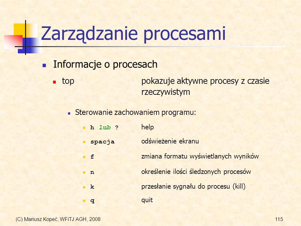 (C) Mariusz Kopeć, WFiTJ AGH, 2008115 Zarządzanie procesami toppokazuje aktywne procesy z czasie rzeczywistym Informacje o procesach h lub ? help f zm