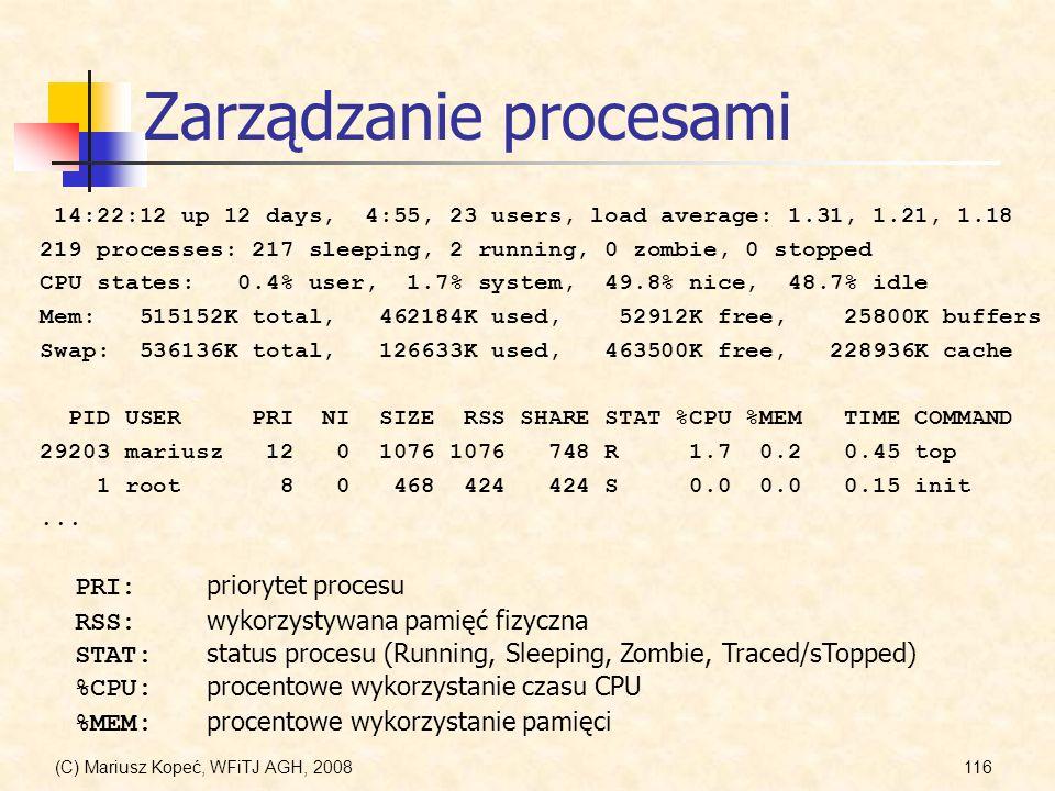(C) Mariusz Kopeć, WFiTJ AGH, 2008116 Zarządzanie procesami 14:22:12 up 12 days, 4:55, 23 users, load average: 1.31, 1.21, 1.18 219 processes: 217 sle