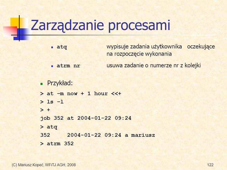 (C) Mariusz Kopeć, WFiTJ AGH, 2008122 Zarządzanie procesami atq wypisuje zadania użytkownika oczekujące na rozpoczęcie wykonania Przykład: atrm nr usu