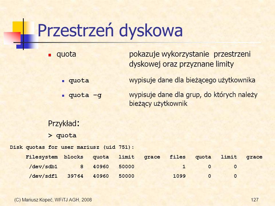 (C) Mariusz Kopeć, WFiTJ AGH, 2008127 Przestrzeń dyskowa quotapokazuje wykorzystanie przestrzeni dyskowej oraz przyznane limity quota wypisuje dane dl