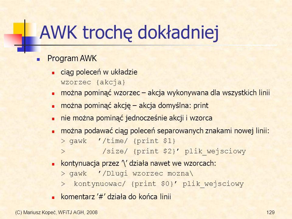 (C) Mariusz Kopeć, WFiTJ AGH, 2008129 AWK trochę dokładniej Program AWK ciąg poleceń w układzie wzorzec {akcja} można pominąć wzorzec – akcja wykonywa